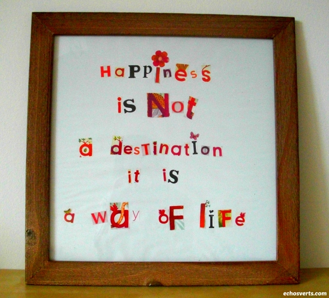 Happiness is not a destination- echos verts