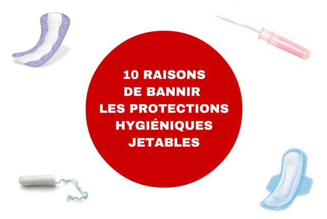 Pourquoi bannir les protections hygiéniques jetables